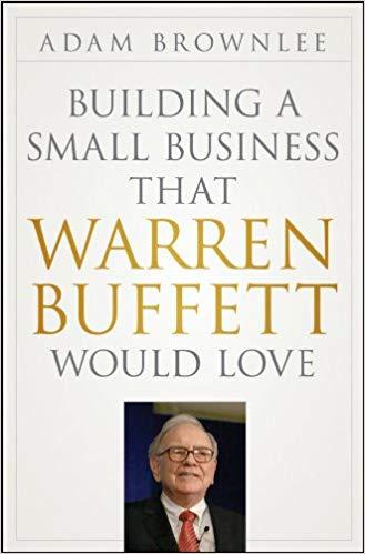 Xây dựng một doanh nghiệp nhỏ mà đến cả Warren Buffet cũng thích (Tóm tắt sách)